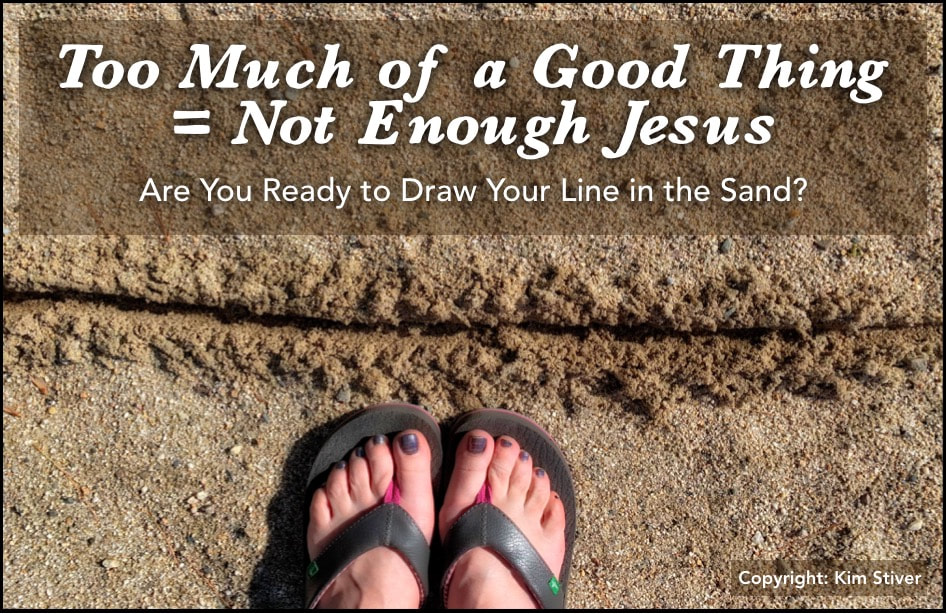 Too Much of A Good Thing Equals Not Enough Jesus